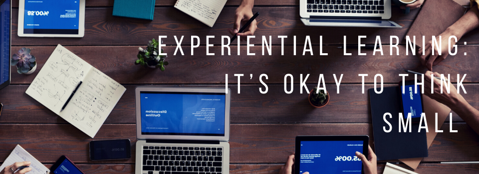 Experiential Learning: It's Okay to Think Small